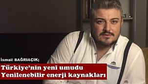 Yenilenebilir enerji kaynakları Türkiye'nin yeni umudu ..